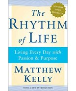 The Rhythm of Life: Living Every Day with Passion and Purpose Kelly, Mat... - $11.47