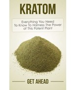 Kratom: Everything You Need To Know To Harness The Power of This Potent ... - $19.67