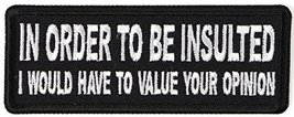 An item in the Crafts category: In Order to Be Insulted I would gave to Value your Opinion Embroidered Patch - 4