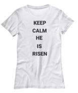 White Unisex Easter T-Shirt -Keep Calm He is Risen - Women's Tee - $21.80 - $23.67