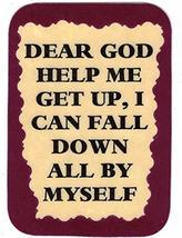 "Dear God Help Me Get Up I Can Fall Down All By Myself 3"" x 4"" Love Note Humorous - $2.69"
