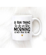 Awesome Mug - A Fun Thing To Do in the Morning is Not Talk to Me Mug - $14.28 CAD+
