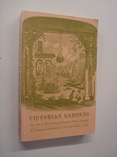 Victorian Gardens: The Art of Beautifying Suburban Home Grounds; A Victorian [Pa