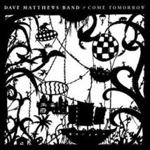 Come Tomorrow by Dave Matthews Band CD 2018 NEW and UNOPENED - $9.99