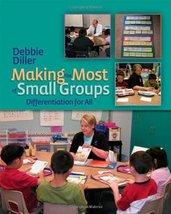 Making the Most of Small Groups: Differentiation for All [Paperback] Diller, Deb image 1
