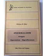 Federalism: Origin, Operation, Significance [Paperback] [Jan 01, 1964] R... - $296.01