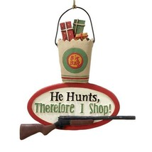 """Bucket With Gun Hanging Ornament """"He Hunts, Therefore I Shop!"""" - Christmas Ornam - $15.00"""