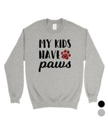 365 Printing My Kids Have Paws Unisex Fleece Sweatshirt Funny Mother's D... - $20.99+