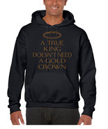 Men's Hoodie True King Doesn't Need A Gold Crown - $24.94+