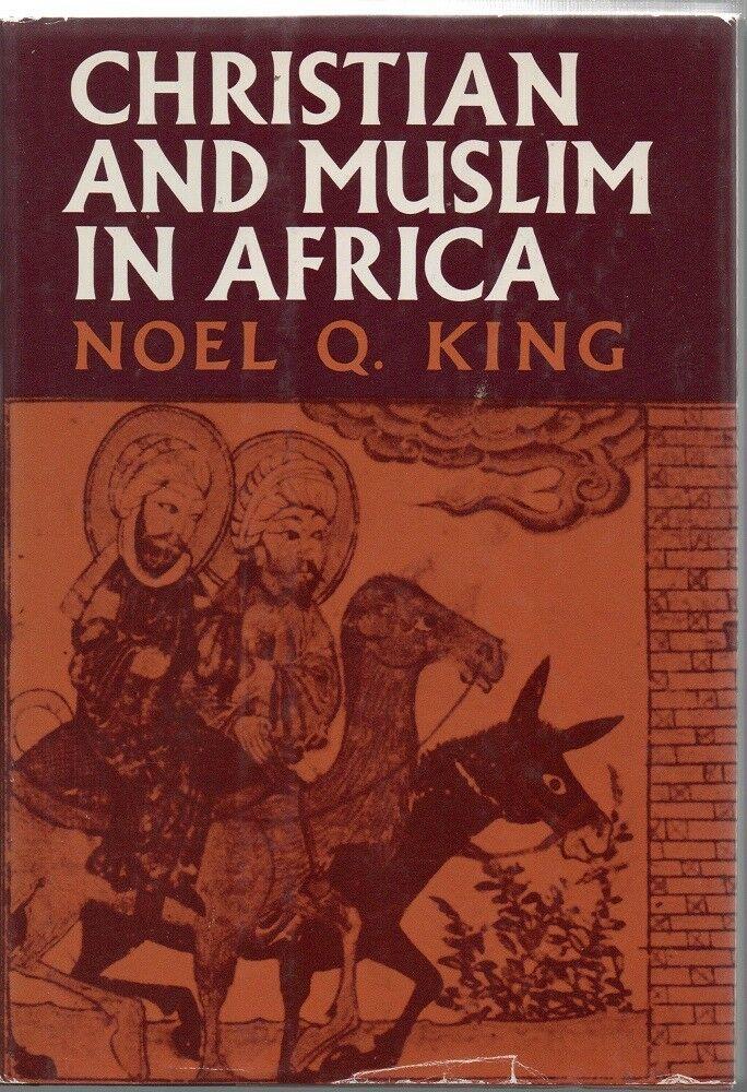 Christian & Muslim in Africa - Noel Q. King - HC - 1971 - Harper & Row.