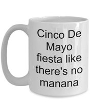 Cinco De Mayo Fiesta Like There's No Manana Coffee Mug - $16.95