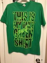 THIS IS MY ONLY GREEN SHIRT MENS LARGE T-SHIRT BNWT  SHAMROCKS ST. PATRI... - $7.91
