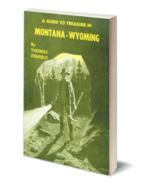A Guide to Treasure in Montana & Wyoming ~ Lost & Buried Treasure - $24.95