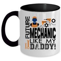 Gift For Daddy Coffee Mug, Future Mechanic Like My Daddy Accent Mug - $19.99+
