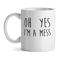 Oh Yes I'M A Mess Best Gift Friends - Mad Over Mugs - Inspirational Unique Popul - $17.59