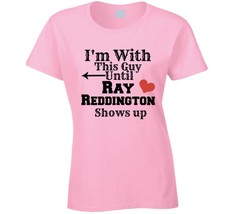 Ray Reddington I'm With This Guy Ladies Fitted Novelty T Shirt Spader Gi... - $15.81+