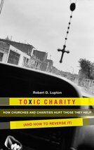 Toxic Charity: How Churches and Charities Hurt Those They Help (And How ... - $39.58