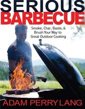 Serious Barbecue: Smoke, Char, Baste, and Brush Your Way to Great Outdoo... - $8.88