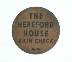 "RARE THE HEREFORD HOUSE RAIN CHECK WOODEN NICKEL SOUVENIR TOKEN, ""HOW""! - $12.85"