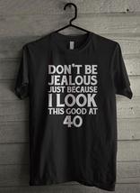 40 Birthday Gift Don't Be Jealous I Look Forty Men's T-Shirt - Custom (2996) - $19.12+