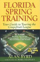 Florida Spring Training: Your Guide to Touring the Grapefruit League Byrd, Alan