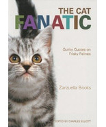 The Cat Fanatic : Quirky Quotes on Frisky Felines - New Softcover @ZB - $9.95