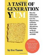 A Taste of Generation Yum: How the Millennial Generation's Love for Orga... - $10.05