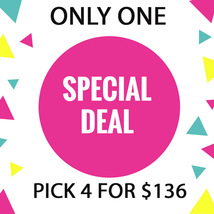 FRI-SUN ONLY!  PICK 4 FOR $136 DEAL! OCT 2-4TH DEAL BEST OFFERS - $272.00