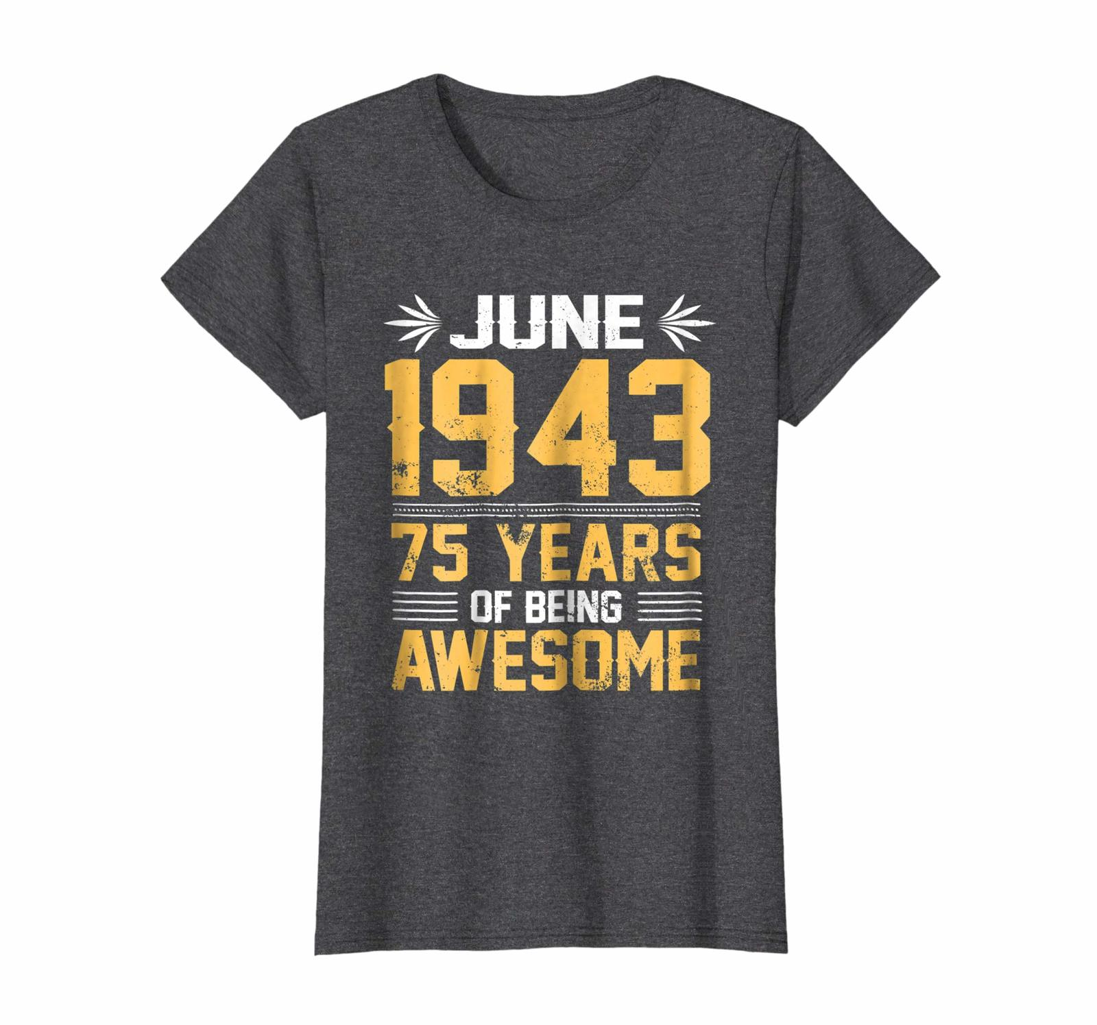 Brother Shirts - Legends Born In JUNE 1943 75 Yrs Years Old Being Awesome Wowen