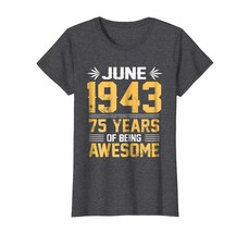 Brother Shirts - Legends Born In JUNE 1943 75 Yrs Years Old Being Awesom... - $19.95+