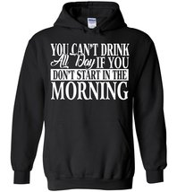 You Can't Drink All Day if You Don't Start Blend Hoodie - $32.99+