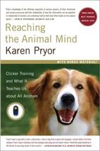 Reaching the Animal Mind : Clicker Training : Karen Pryor : New Softcove... - $13.50