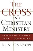 The Cross and Christian Ministry: Leadership Lessons from 1 Corinthians Carson,  image 1