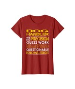 New Tee - Dog Handler Precision Guess Work Job Title TShirts Wowen - $19.95+