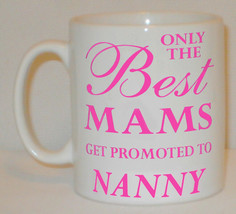 Only The Best Mams Get Promoted To Nanny Mug Can Personalise Great Mothe... - $9.52