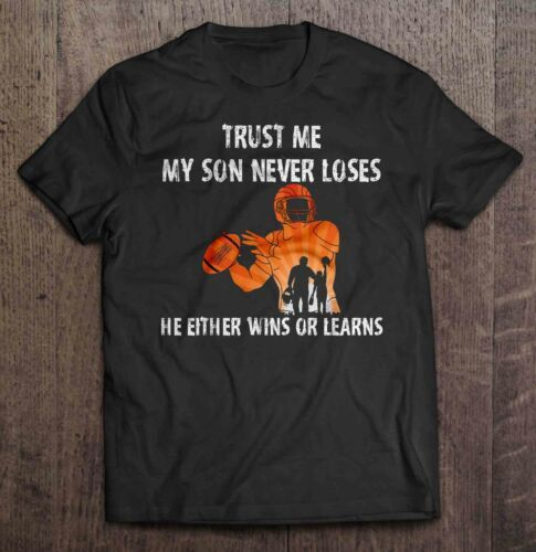 Trust Me My Son Never Loses He Either Wins Or Learns Football Dad And Son Shirt