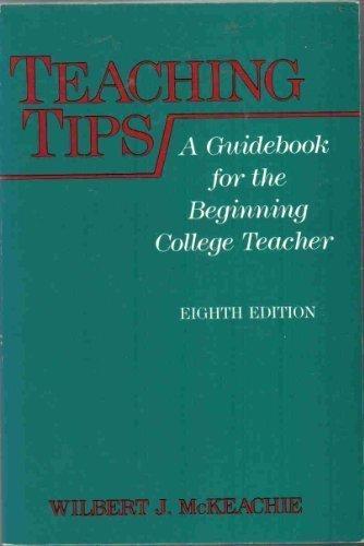 Teaching tips: A guidebook for the beginning college teacher McKeachie, Wilbert