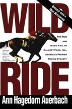 Wild Ride : The Rise and Tragic Fall of Calumet Farm - Ann Auerbach - Ne... - $17.95