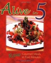 Alive in 5: Raw Gourmet Meals in Five Minutes Elliott, Angela - $11.87
