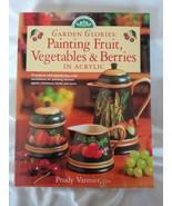 Garden Glories: Painting Fruit, Vegetables & Berries In Acrylic by Prudy... - $24.75