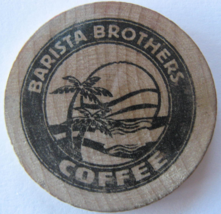 """Wooden Nickel From: """"Barista Brothers Coffee"""" - (sku#4977) - $8.50"""