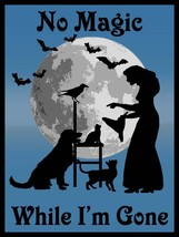 No Magic While I'm Gone Witch and Familiars Halloween Metal Sign - $25.95