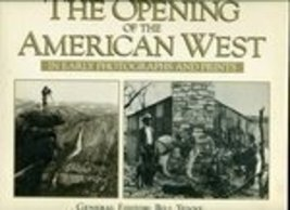 Opening Of The American West - In Early Photographs And Prints [Hardcover] Yenne