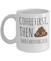 """Emoji Poop Mug """"Coffee Poop Then Everything Else Mug"""" Funny Poop Coffee ... - $14.95"""