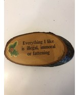 """Wood Wall Plaque 8""""x4.5 Everything I Like Is illegal - $5.90"""