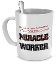 Funny Government Worker Mug- I Told You Thousand Times I'm Not A Miracle Work... - $14.65