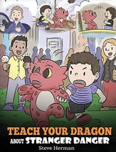 Teach Your Dragon about Stranger Danger: A Cute Children Story To Teach Kids Abo