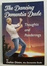The Dancing Dementia Dude Book by Dallas Dixon NEW Thoughts Caregivers H... - $12.99