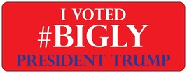 I Voted #BIGLY Magnet  2016  3x8 Trump President Magnet Decal - $6.99