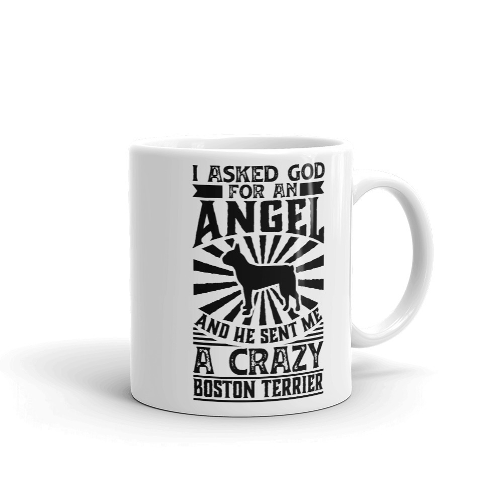 Primary image for Asked God for Angel He sent Me A Crazy boston terrier Shirt Mug